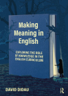 Making Meaning in English: Exploring the Role of Knowledge in the English Curriculum Cover Image