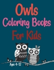 Owls Coloring Books For Kids Ages 4-12: Wonderful Owls Coloring Book For Adults Cover Image