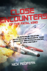 Close Encounters of the Fatal Kind: Suspicious Deaths, Mysterious Murders, and Bizarre Disappearances in UFO History Cover Image