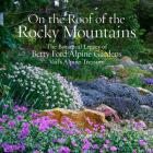 On the Roof of the Rocky Mountains: The Botanical Legacy of Betty Ford Alpine Gardens, Vail's Alpine Treasure Cover Image
