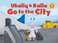 Ukaliq and Kalla Go to the City: English Edition Cover Image
