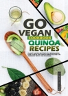 Go Vegan Cookbook Quinoa Recipes: Plant-Based Recipes for Beginers, for a Healthy and Coplete Diet in Armony with the Nature. Cover Image