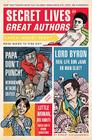 Secret Lives of Great Authors: What Your Teachers Never Told You about Famous Novelists, Poets, and Playwrights Cover Image