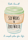 Six Weeks to Zero Waste: A simple plan for life Cover Image