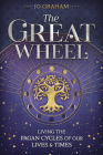The Great Wheel: Living the Pagan Cycles of Our Lives & Times Cover Image