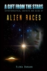 A Gift From The Stars: Extraterrestrial Contacts and Guide of Alien Races Cover Image