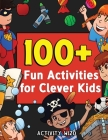 100+ Fun Activities for Clever Kids: Coloring, Mazes, Puzzles, Crafts, Dot to Dot, and More for Ages 4-8 Cover Image
