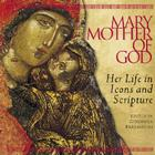 Mary, Mother of God: Her Life in Icons and Scripture Cover Image