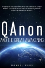 QAnon And The Great Awakening: The End Of The Deep State And The Arrival Of A New World. Discover The History Of Patriots And The Plan For Saving The Cover Image
