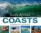 South African Coasts: A Celebration of Our Seas and Shores Cover Image