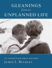 Gleanings from an Unplanned Life: An Annotated Oral History Cover Image