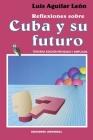 Reflexiones Sobre Cuba Y Su Futuro (Coleccion Cuba y Sus Jueces) Cover Image