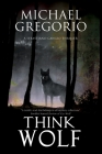 Think Wolf: A Mafia Thriller Set in Rural Italy Cover Image