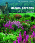 Dream Gardens of England: 100 Inspirational Gardens Cover Image