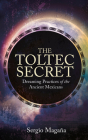 The Toltec Secret: Dreaming Practices of the Ancient Mexicans Cover Image