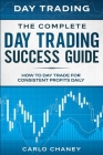 Day Trading: THE COMPLETE DAY TRADING SUCCESS GUIDE - How To Day Trade For Consistent Profits Daily Cover Image