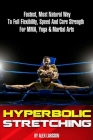 Hyperbolic Stretching: Fastest, Most Natural Way To Full Flexibility, Speed And Core Strength For MMA, Yoga & Martial Arts Cover Image