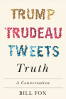 Trump, Trudeau, Tweets, Truth: A Conversation Cover Image