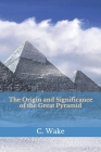 The Origin and Significance of the Great Pyramid Cover Image