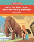 Astro the Alien Learns about the Woolly Mammoth Cover Image
