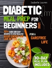 Diabetic Meal Prep for Beginners #2021: For a Carefree Life. 101+ Quick and Easy Recipes to Stay Healthy, Boost Energy and Live Better. 30-Day Meal Pl Cover Image