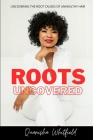 Roots Uncovered: Uncovering the Root Causes of Unhealthy Hair Cover Image