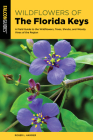Wildflowers of the Florida Keys: A Field Guide to the Wildflowers, Trees, Shrubs, and Woody Vines of the Region Cover Image