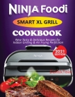 Ninja Foodi Smart XL Grill Cookbook #2021: New Tasty & Delicious Recipes For Indoor Grilling & Air Frying Perfection Cover Image