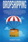 Dropshipping: A Beginner's Guide to Build an e-Commerce Business Using Shopify, Amazon FBA, eBay and Email Marketing to Create Wealt Cover Image