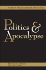 Politics and Apocalypse (Studies in Violence, Mimesis & Culture) Cover Image