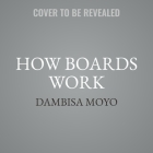 How Boards Work Lib/E: And How They Can Work Better in a Chaotic World Cover Image