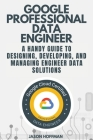 Google Professional Data Engineer: A handy guide to designing, developing, and managing engineer data solutions Cover Image