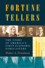 Fortune Tellers: The Story of America's First Economic Forecasters Cover Image