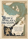 How to Slay a Dragon: A Fantasy Hero's Guide to the Real Middle Ages Cover Image