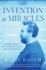 The Invention of Miracles: Language, Power, and Alexander Graham Bell's Quest to End Deafness Cover Image