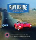 Riverside International Raceway: A Photographic Tour of the Historic Track, Its Legendary Races, and Unforgettable Drivers Cover Image