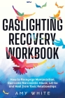 Gaslighting Recovery Workbook: How to Recognize Manipulation, Overcome Narcissistic Abuse, Let Go, and Heal from Toxic Relationships Cover Image