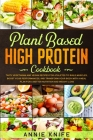 Plant Based High Protein Cookbook: Delicious Vegan and Vegetarian Recipes for Athletes and Bodybuilders. Boost Nutrition, Build Muscles, and eat Healt Cover Image