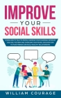 Improve Your Social Skills: Learn How to Talk to People: Improve Your Charisma, Increase Your Self-Esteem and Overcome Your Fears. Discover How to Cover Image