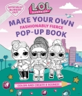 L.O.L. Surprise!: Make Your Own Pop-Up Book: Fashionably Fierce: (LOL Surprise Activity Book, Gifts for Girls Aged 5+, Coloring Book) Cover Image