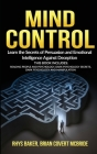 Mind Control: The Secrets of Persuasion and Emotional Intelligence Against Deception This Book Includes: READING PEOPLE AND PSYCHOLO Cover Image