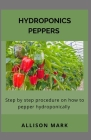 Hydroponics Peppers: Step by Step Procedure on how to Pepper Hydroponically Cover Image