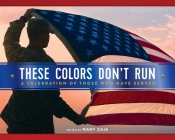 These Colors Don't Run: A Celebration of Those Who Have Served Cover Image