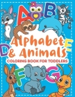 Animal Alphabet Coloring Book: Coloring Book for Toddlers: Cute Coloring Pages for Kids With Letters and Animals, Fun Activity Book to Practice Alpha Cover Image