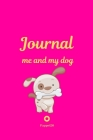 Me and My Dog, Journal Journal for girls with dogs Pink cover 124 pages 6x9 Inches Cover Image