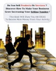 Do You Sell Products Or Services? This Book Will Show You 100 Ideas To Receive More Money From Your Activity: Discover How To Make Your Business Grow Cover Image