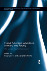 Native American Survivance, Memory, and Futurity: The Gerald Vizenor Continuum (Routledge Research in Transnational Indigenous Perspectives) Cover Image