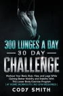 300 Lunges a Day 30 Day Challenge: Workout Your Back, Butt, Hips, and Legs While Gaining Better Mobility and Stability With This Lower Body Exercise P Cover Image