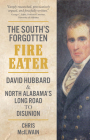 The South's Forgotten Fire-Eater: David Hubbard and North Alabama's Long Road to Disunion Cover Image