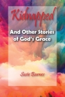 Kidnapped: And Other Stories of God's Grace Cover Image